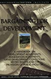 Bargaining for Development : A Handbook on Development Agreements, Annexation Agreements, Land Development Conditions, Vested Rights and the Provision of Public Facilities, Callies, David L. and Mullin, Elizabeth D., 1585760617