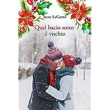 Quel bacio sotto il vischio: A Christmas Novella (Italian Edition)