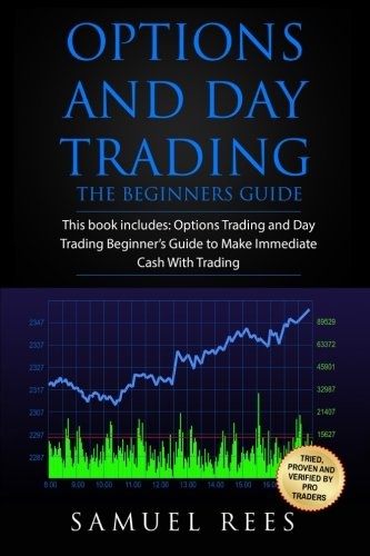Options And Day Trading: This Book Includes: The Beginner Guide To Get Quickly Started and Make Immediate Cash With Day and Options Trading (Volume 9)