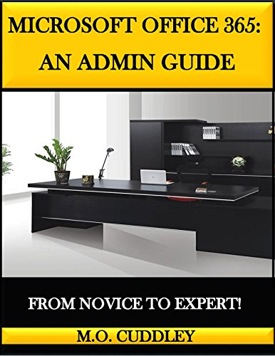 Microsoft Office 365: An Admin Guide: From Novice to Expert