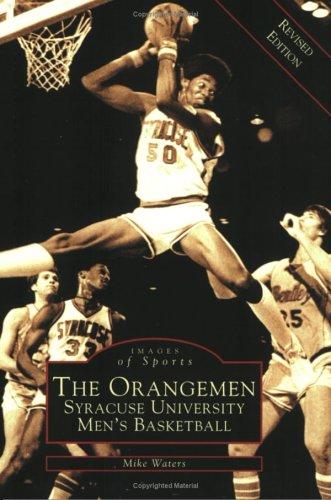 Orangemen, The: Syracuse University Men's Basketball  (NY)  (Images of Sports) ()