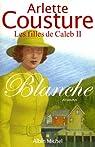 Les filles de Caleb, tome 2 : Le cri de l'oie blanche / Blanche par Cousture