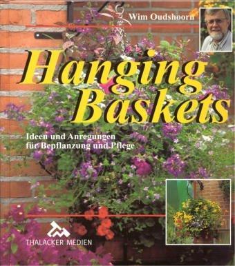 Hanging Baskets: Ideen und Anregungen für Bepflanzung und Pflege