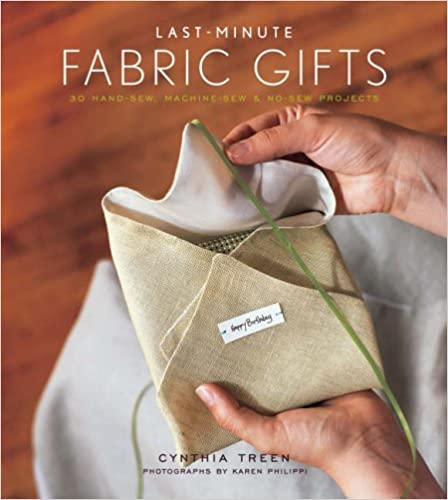 Book Last-minute Fabric Gifts: 30 Hand-sew, Machine-sew, and No-sew Projects