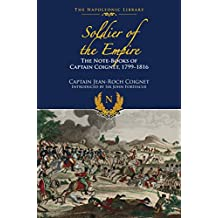 The Note-Books of Captain Coignet: Soldier of Empire, 1799-1816