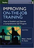 Improving On-the-Job Training: How to Establish and Operate a Comprehensive OJT Program (Jossey Bass Business and Management Series)