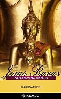 Joias Raras do ensinamento buddhista por [Bodhi, Bhikkhu, Sayadaw, Rewata Dhamma, Buddhadasa, Ajahn, Chah, Ajahn, Kubose, Gyomay, Payutto, Ajahn, Dhammasami, Khammai, Bullen, Leonard, Ghosananda, Maha]