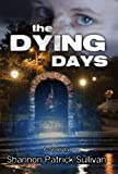 The Dying Days, Shannon Patrick Sullivan, 1897174047