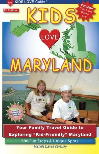 """Download Kids Love Maryland, 2nd Edition: Your Family Travel Guide to Exploring """"Kid-Friendly"""" Maryland. 600 Fun Stops & Unique Spots (Kids Love Guide) ebook"""
