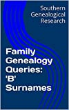 Family Genealogy Queries: 'B' Surnames (Southern Genealogical Research)
