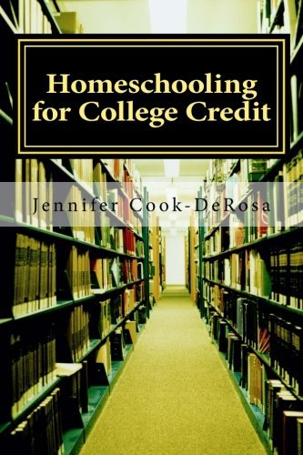Homeschooling for College Credit by Cook DeRosa Jennifer (2012-12-18) Paperback