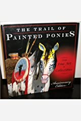 The Trail of Painted Ponies From Fine Art to Collectibles Hardcover