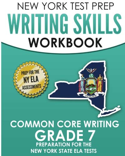 NEW YORK TEST PREP Writing Skills Workbook Common Core Writing Grade 7: Preparation for the New York State English Language Arts Test