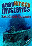 Deep Wreck Mysteries: Red Cross Outrage