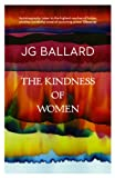 Front cover for the book The Kindness of Women by J. G. Ballard