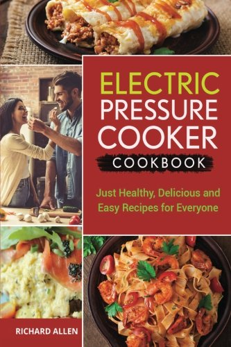 Download Electric Pressure Cooker Cookbook: Just Healthy, Delicious and Easy Recipes for Everyone! PDF