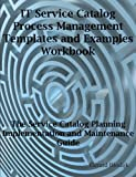 IT Service Catalog Process Management Templates and Examples Workbook - the Service Catalog Planning, Implementation and Maintenance Guide, Gerard Blokdijk, 0980513618