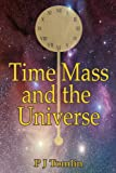 Time Mass and the Universe, P. J. Tomlin, 1434335798