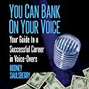 You Can Bank on Your Voice: Your Guide to a Successful Career in Voice-Overs Audiobook by Rodney Saulsberry Narrated by Rodney Saulsberry