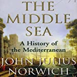 The Middle Sea: A History of the Mediterranean | John Julius Norwich