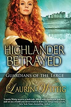 Highlander Betrayed (Guardians of the Targe Book 1) by [Wittig, Laurin]