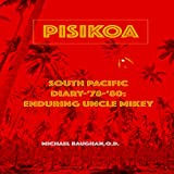 Pisikoa: South Pacific Diary '78-'80: Enduring Uncle Mikey