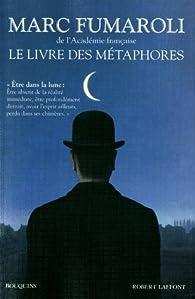 Le livre des métaphores : Essai sur la mémoire de la langue française par Marc Fumaroli