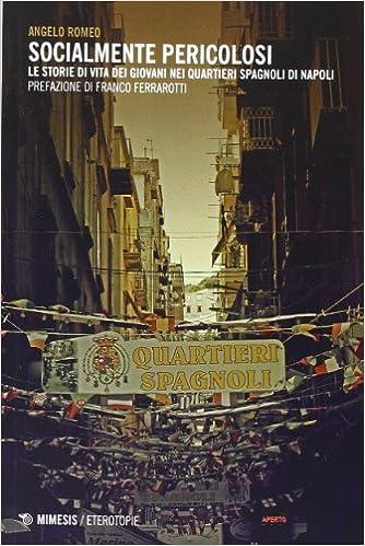 Socialmente Pericolosi Le Storie Di Vita Dei Giovani Nei Quartieri Spagnoli Di Napoli 9788857521862 Amazon Com Books