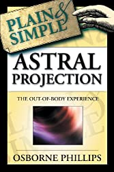 Astral Projection Plain & Simple: The Out-Of-Body Experience