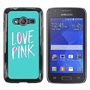 Be Good Phone Accessory // Dura Cáscara cubierta Protectora Caso Carcasa Funda de Protección para Samsung Galaxy Ace 4 G313 SM-G313F // love pink purple green text white teal