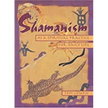 Shamanism As a Spiritual Practice for Daily Life by Tom Cowan (Sep 1 1996)