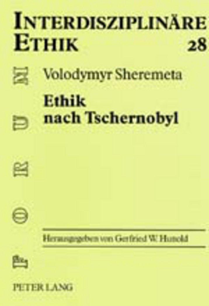 Ethik nach Tschernobyl: Versuch einer ethischen Orientierung aus schöpfungstheologischer Sicht (Forum Interdisziplinäre Ethik) (German Edition)