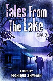 Tales from The Lake Vol.3 by [Gunnells, Mark Allan, Cain, Kenneth W., Jonez, Kate, Childs, Lily, de Burgh, Dave-Brendon, Pereira, Sergio, Hayward, Matt, Hull, Harper, Grech, Amy, Sumiko Saulson]