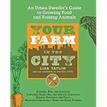 Your Farm in the City: An Urban Dweller's Guide to Growing Food and Raising Animals