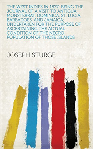 The West Indies in 1837: Being the Journal of a Visit to Antigua, Monsterrat, Dominica, St. Lucia, Barbadoes, and Jamaica; Undertaken for the Purpose of ... of the Negro Population of Those Islands