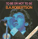To Be Or Not To Be - B. A. Robertson 7