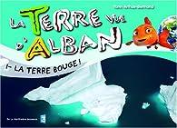 La Terre vue d'Alban, Tome 1 : La Terre bouge ! par Yann Arthus-Bertrand