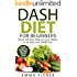 DASH Diet: The DASH Diet for Beginners - Quick and Easy Steps to Lose Weight in 14 Days with DASH Diet (includes Delicious and Irresistible DASH Diet Recipes)
