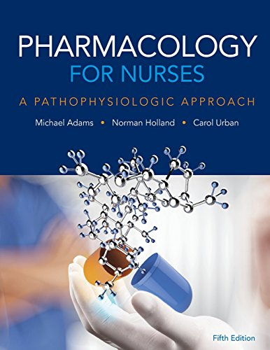 Pharmacology for Nurses: A Pathophysiologic Approach (5th Edition) by Adams Michael Patrick