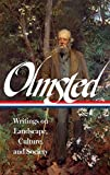 Frederick Law Olmsted: Writings on Landscape, Culture, and Society: (Library of America #270)