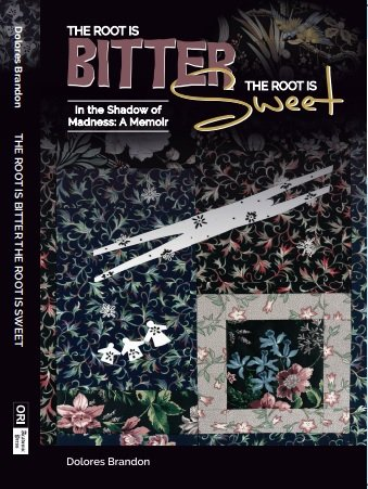 Download The Root Is Bitter, The Root Is Sweet: In the Shadow of Madness, A Memoir PDF