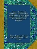 Heures d'Anne de Bretagne. Reproduction réduite des 63 peintures du Manuscrit latin 9474 de la Bibliothèque nationale (French Edition)