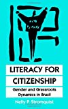 Literacy for Citizenship : Gender and Grassroots Dynamics in Brazil, Stromquist, Nelly P., 0791431665