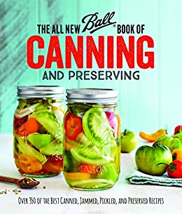 The All New Ball Book Of Canning And Preserving: Over 200 of the Best Canned, Jammed, Pickled, and Preserved Recipes by [Brands, Jarden Home]