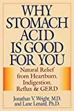 img - for Why Stomach Acid Is Good for You: Natural Relief from Heartburn, Indigestion, Reflux and GERD book / textbook / text book