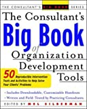 The Consultant's Big Book of Orgainization Development Tools: 50 Reproducible Intervention Tools to Help Solve Your Clients' Problems (Consultant's Big Books)
