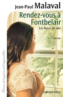 Les Noces de soie, tome 3 : Rendez-vous à Fontbelair par Malaval