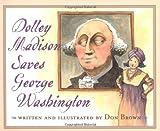 Dolley Madison Saves George Washington
