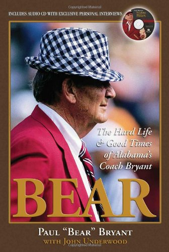 Bear: The Hard Life & Good Times of Alabama's Coach Bryant by Triumph Books