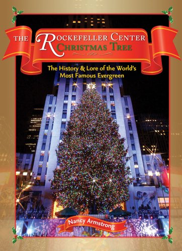 The Rockefeller Center Christmas Tree: The History & Lore of the World's Most Famous Evergreen -